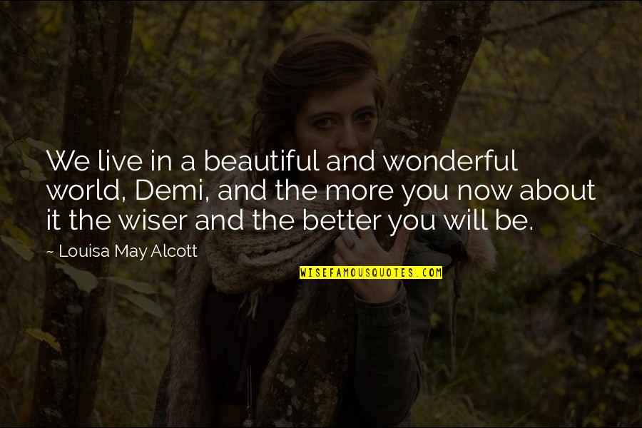 We Live In A Beautiful World Quotes By Louisa May Alcott: We live in a beautiful and wonderful world,