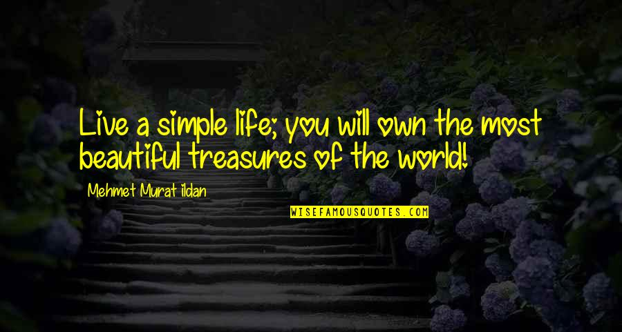 We Live In A Beautiful World Quotes By Mehmet Murat Ildan: Live a simple life; you will own the