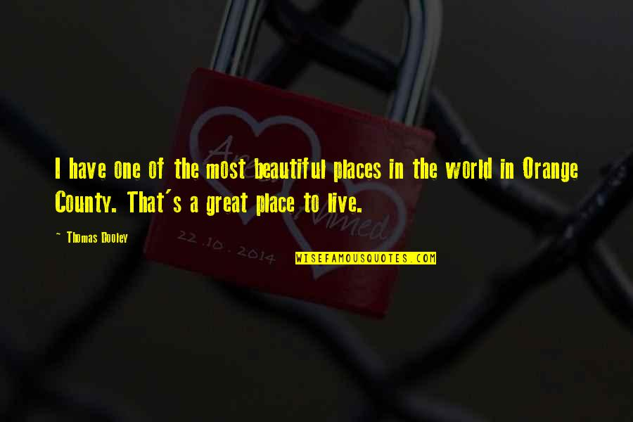 We Live In A Beautiful World Quotes By Thomas Dooley: I have one of the most beautiful places