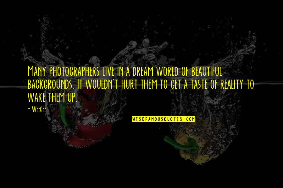 We Live In A Beautiful World Quotes By Weegee: Many photographers live in a dream world of