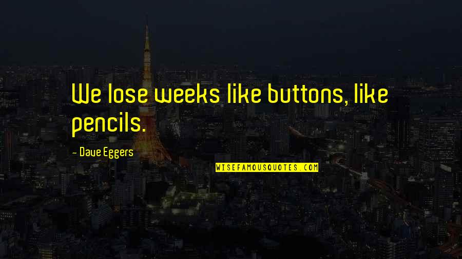 We Love Selfies Quotes By Dave Eggers: We lose weeks like buttons, like pencils.