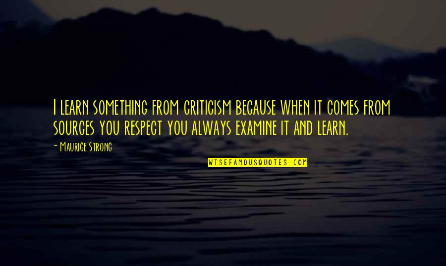 We Love Selfies Quotes By Maurice Strong: I learn something from criticism because when it