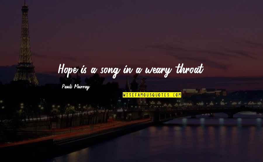 We Love Selfies Quotes By Pauli Murray: Hope is a song in a weary throat.