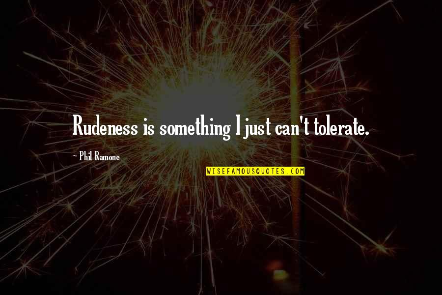 We Love Selfies Quotes By Phil Ramone: Rudeness is something I just can't tolerate.