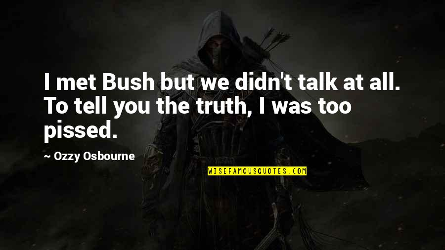 We Met Quotes By Ozzy Osbourne: I met Bush but we didn't talk at