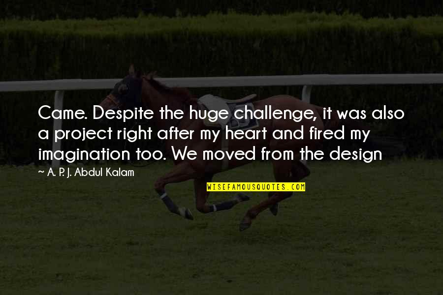 We Moved Quotes By A. P. J. Abdul Kalam: Came. Despite the huge challenge, it was also