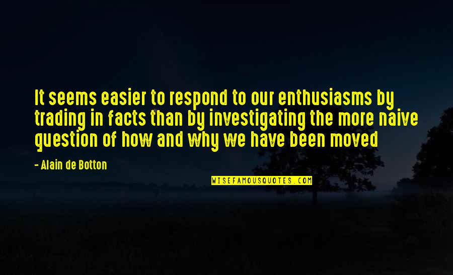 We Moved Quotes By Alain De Botton: It seems easier to respond to our enthusiasms