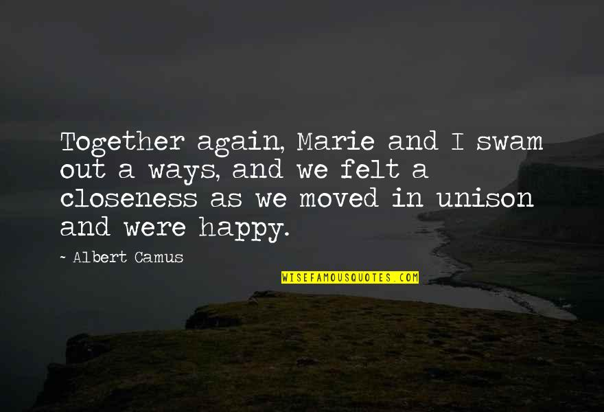 We Moved Quotes By Albert Camus: Together again, Marie and I swam out a
