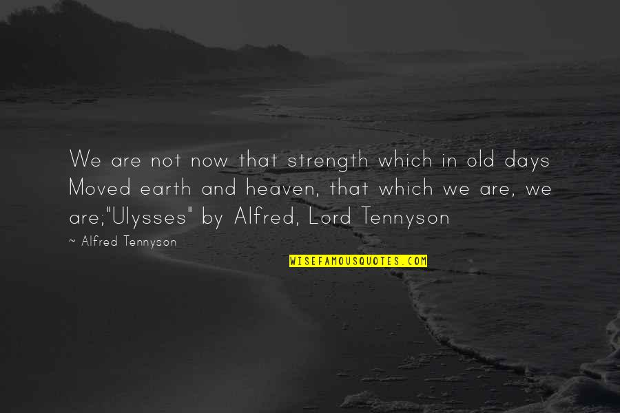 We Moved Quotes By Alfred Tennyson: We are not now that strength which in