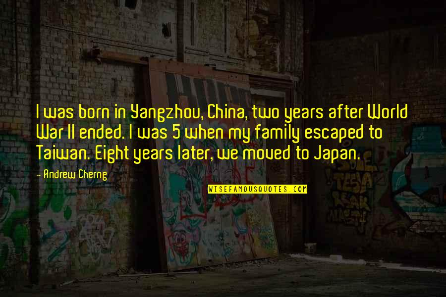 We Moved Quotes By Andrew Cherng: I was born in Yangzhou, China, two years