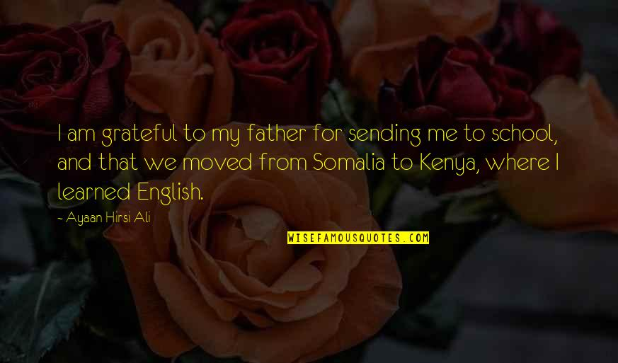 We Moved Quotes By Ayaan Hirsi Ali: I am grateful to my father for sending
