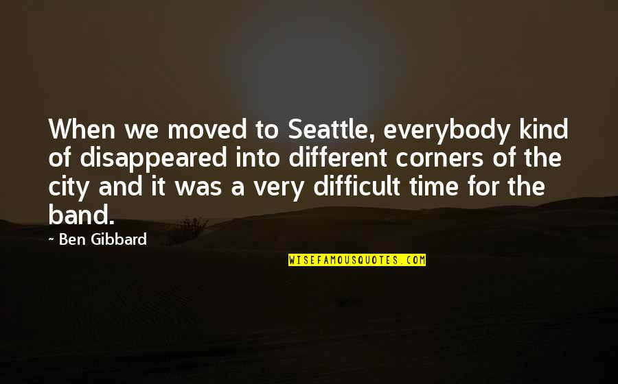 We Moved Quotes By Ben Gibbard: When we moved to Seattle, everybody kind of