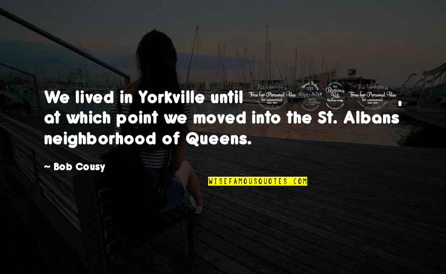 We Moved Quotes By Bob Cousy: We lived in Yorkville until 1940, at which