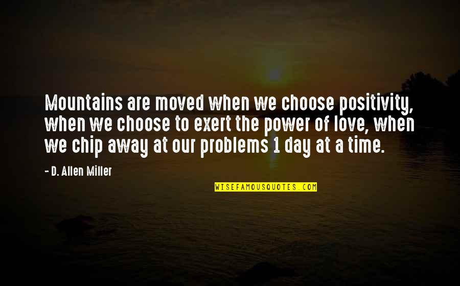 We Moved Quotes By D. Allen Miller: Mountains are moved when we choose positivity, when