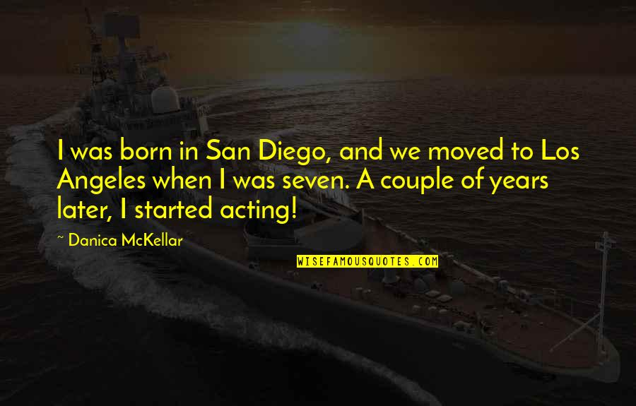 We Moved Quotes By Danica McKellar: I was born in San Diego, and we