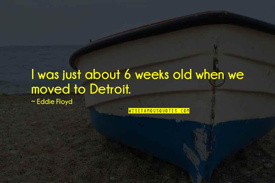 We Moved Quotes By Eddie Floyd: I was just about 6 weeks old when