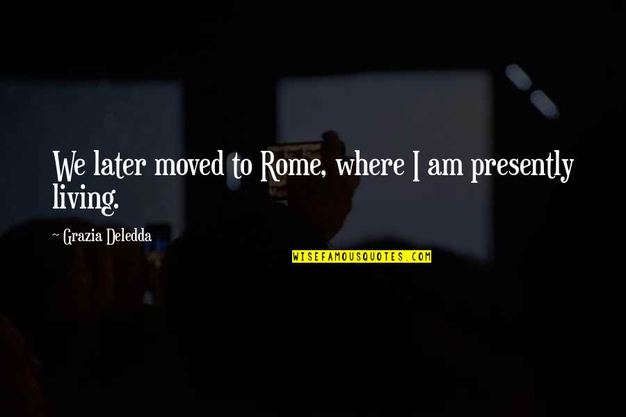 We Moved Quotes By Grazia Deledda: We later moved to Rome, where I am