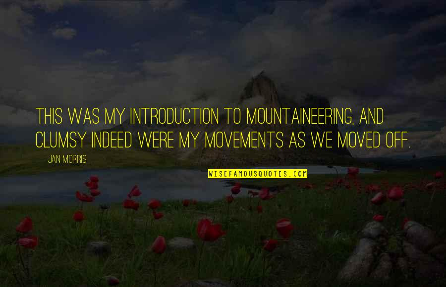 We Moved Quotes By Jan Morris: This was my introduction to mountaineering, and clumsy