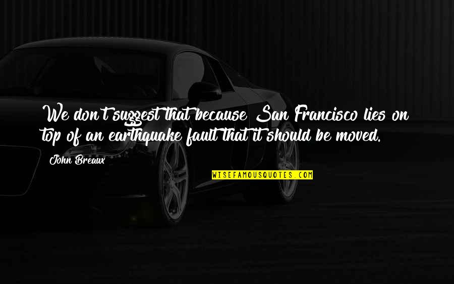 We Moved Quotes By John Breaux: We don't suggest that because San Francisco lies