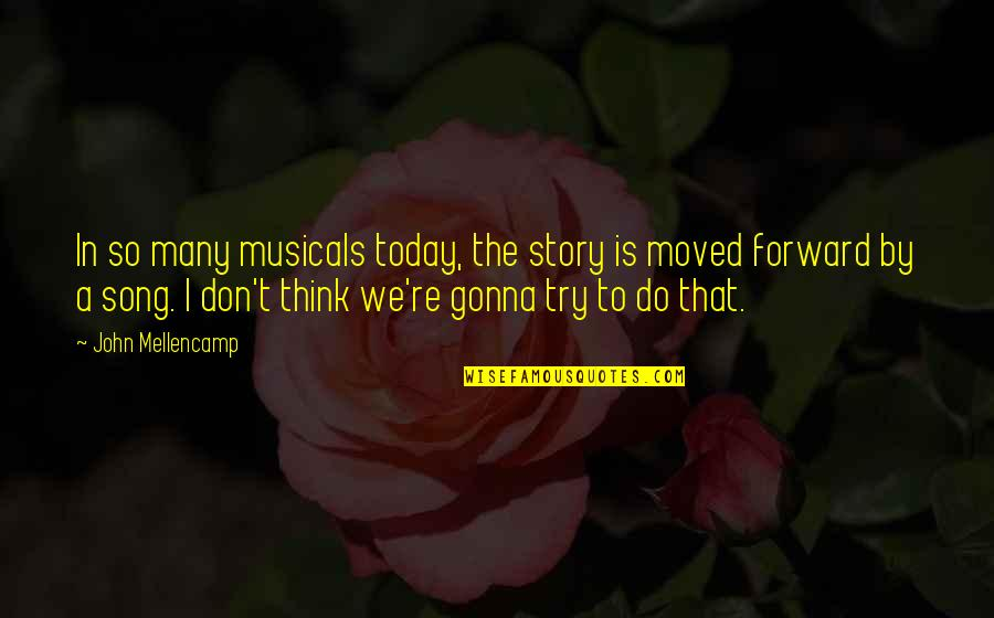 We Moved Quotes By John Mellencamp: In so many musicals today, the story is