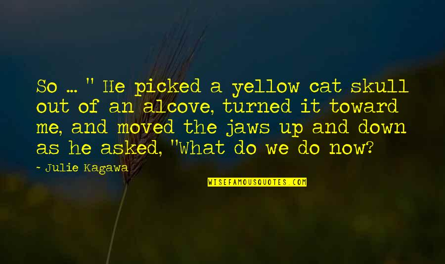 "We Moved Quotes By Julie Kagawa: So ... "" He picked a yellow cat"