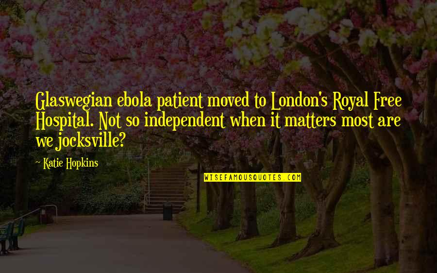 We Moved Quotes By Katie Hopkins: Glaswegian ebola patient moved to London's Royal Free