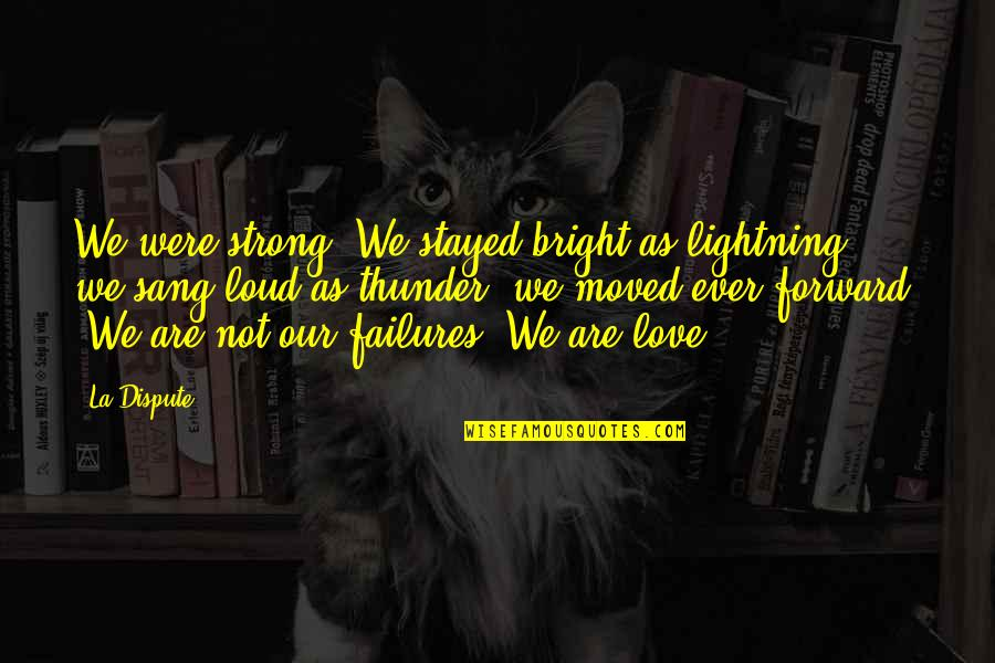 We Moved Quotes By La Dispute: We were strong. We stayed bright as lightning,