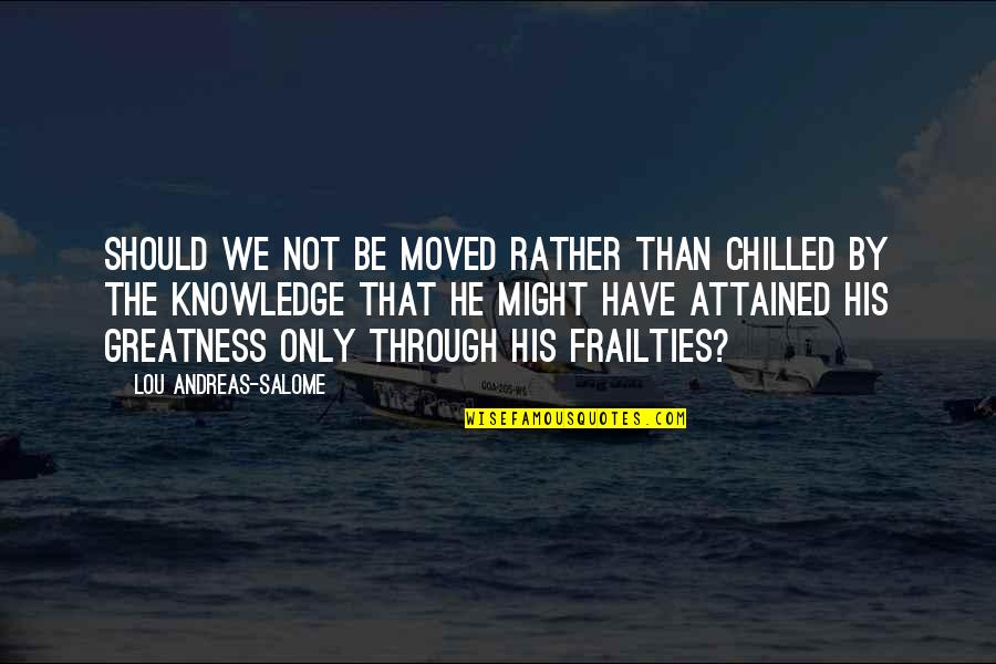 We Moved Quotes By Lou Andreas-Salome: Should we not be moved rather than chilled