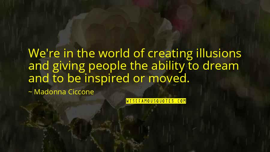 We Moved Quotes By Madonna Ciccone: We're in the world of creating illusions and