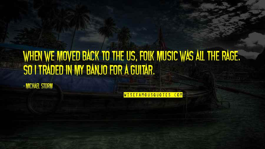 We Moved Quotes By Michael Storm: When we moved back to the US, folk