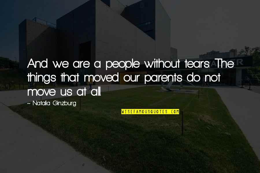 We Moved Quotes By Natalia Ginzburg: And we are a people without tears. The