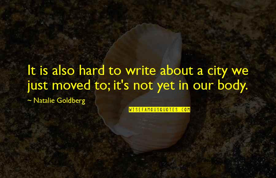 We Moved Quotes By Natalie Goldberg: It is also hard to write about a