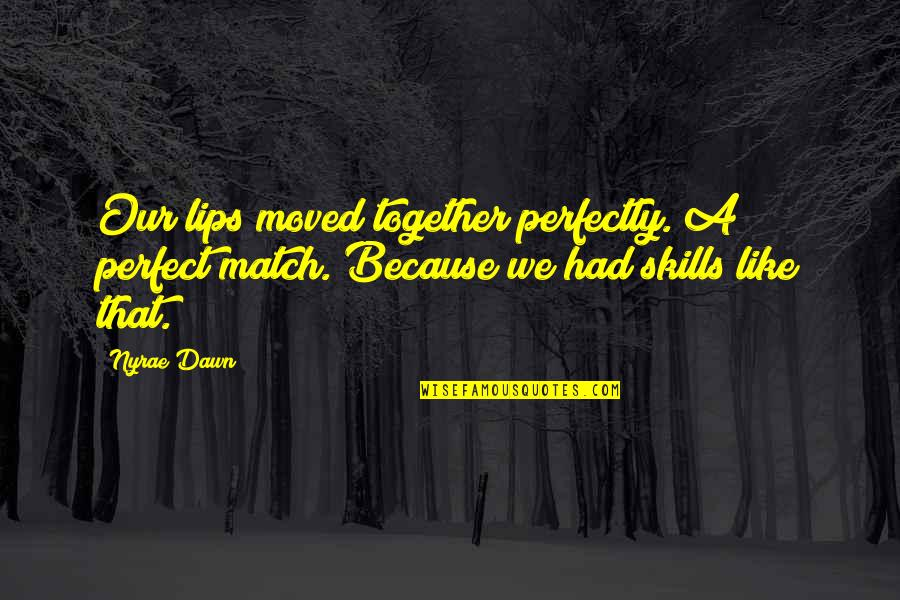 We Moved Quotes By Nyrae Dawn: Our lips moved together perfectly. A perfect match.