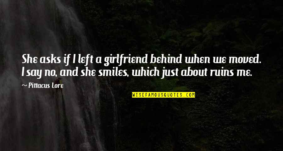 We Moved Quotes By Pittacus Lore: She asks if I left a girlfriend behind
