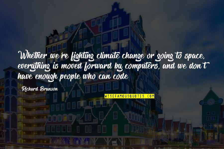We Moved Quotes By Richard Branson: Whether we're fighting climate change or going to