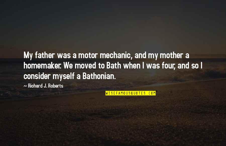 We Moved Quotes By Richard J. Roberts: My father was a motor mechanic, and my