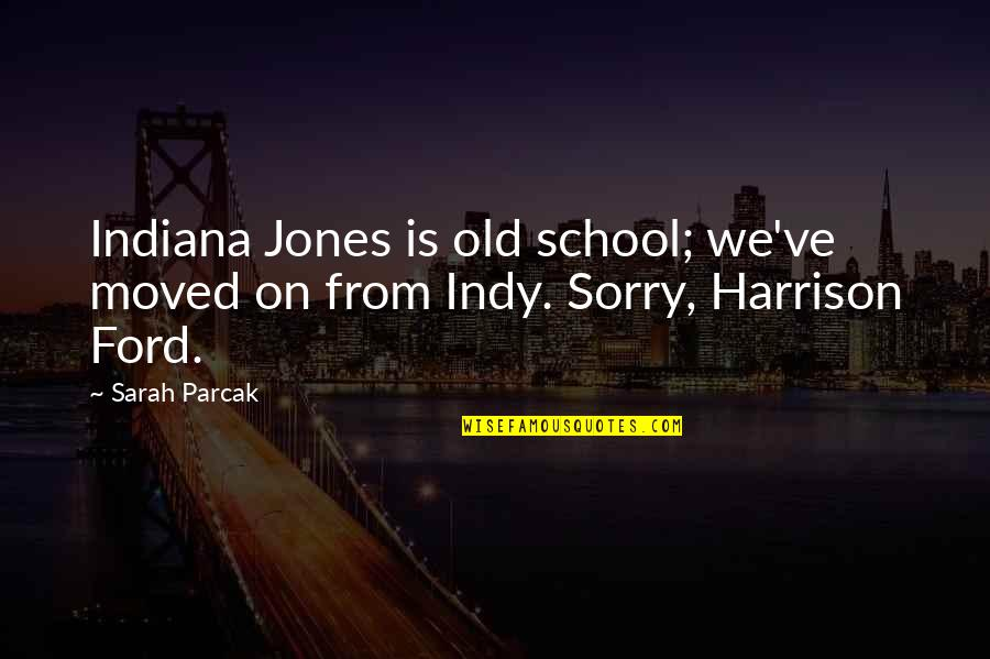 We Moved Quotes By Sarah Parcak: Indiana Jones is old school; we've moved on