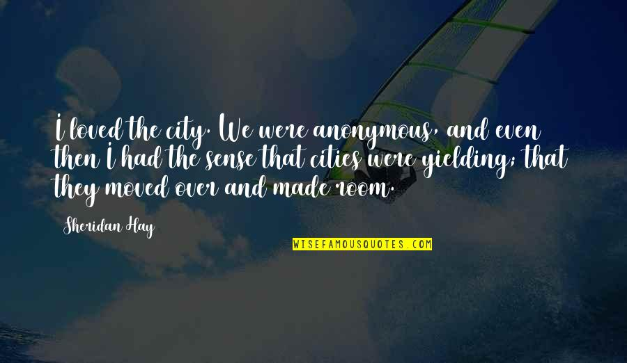 We Moved Quotes By Sheridan Hay: I loved the city. We were anonymous, and