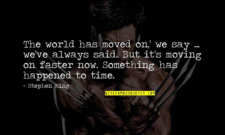 We Moved Quotes By Stephen King: The world has moved on,' we say ...