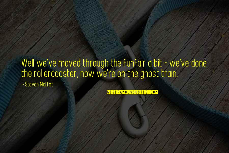 We Moved Quotes By Steven Moffat: Well we've moved through the funfair a bit
