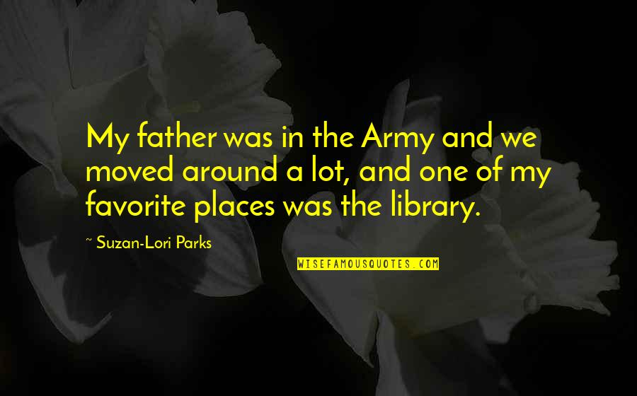 We Moved Quotes By Suzan-Lori Parks: My father was in the Army and we