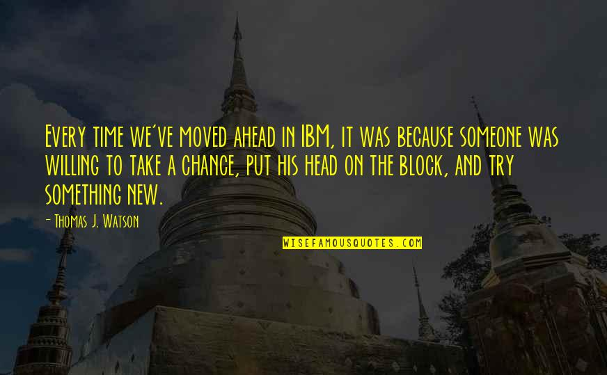 We Moved Quotes By Thomas J. Watson: Every time we've moved ahead in IBM, it
