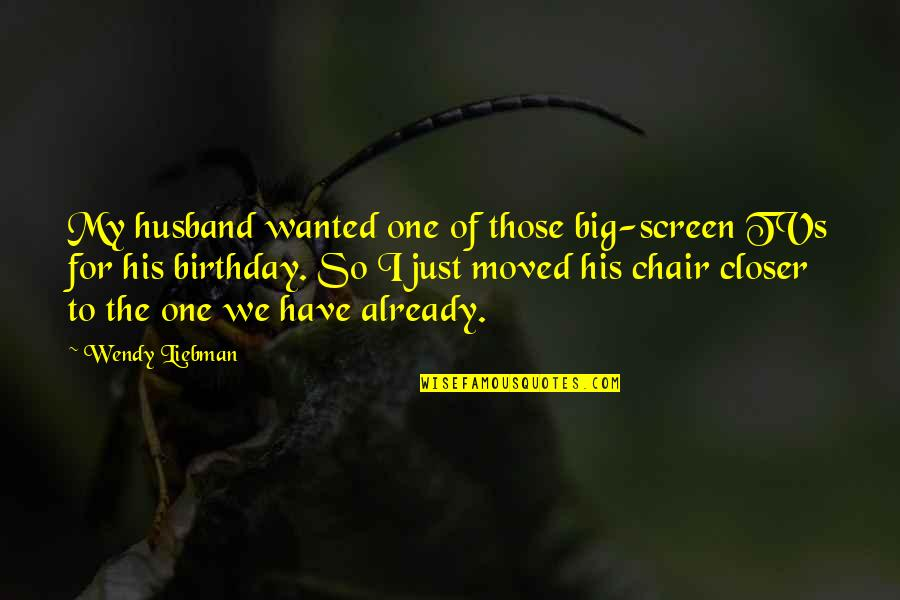 We Moved Quotes By Wendy Liebman: My husband wanted one of those big-screen TVs