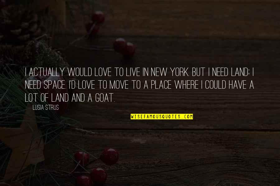 We Need Space Love Quotes By Lusia Strus: I actually would love to live in New