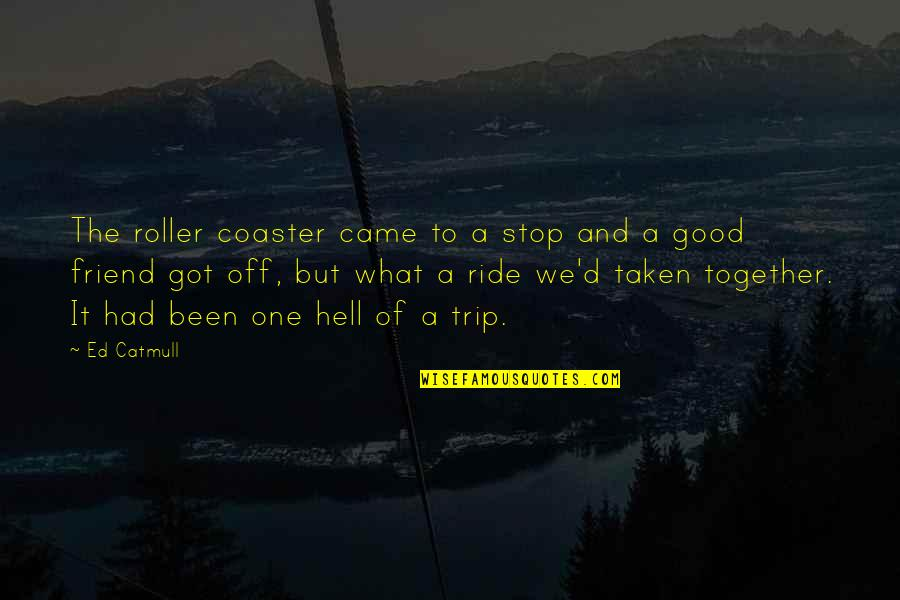 We Not Together But I Love What We Got Quotes By Ed Catmull: The roller coaster came to a stop and