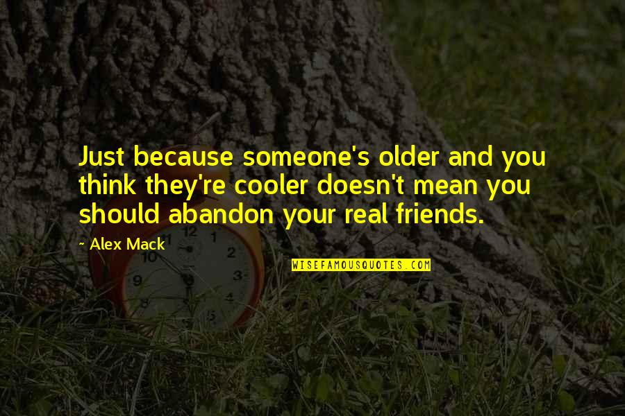 We Should Be More Than Friends Quotes By Alex Mack: Just because someone's older and you think they're