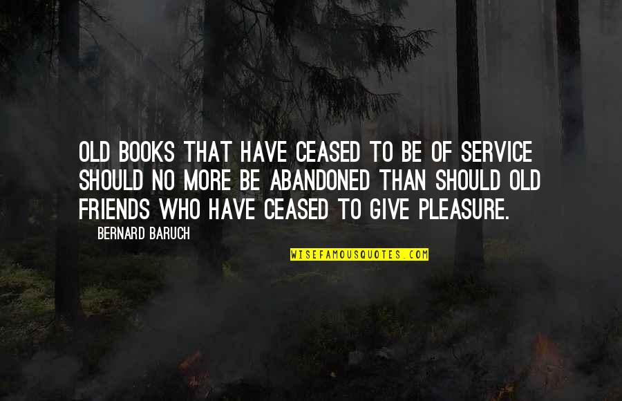 We Should Be More Than Friends Quotes By Bernard Baruch: Old books that have ceased to be of