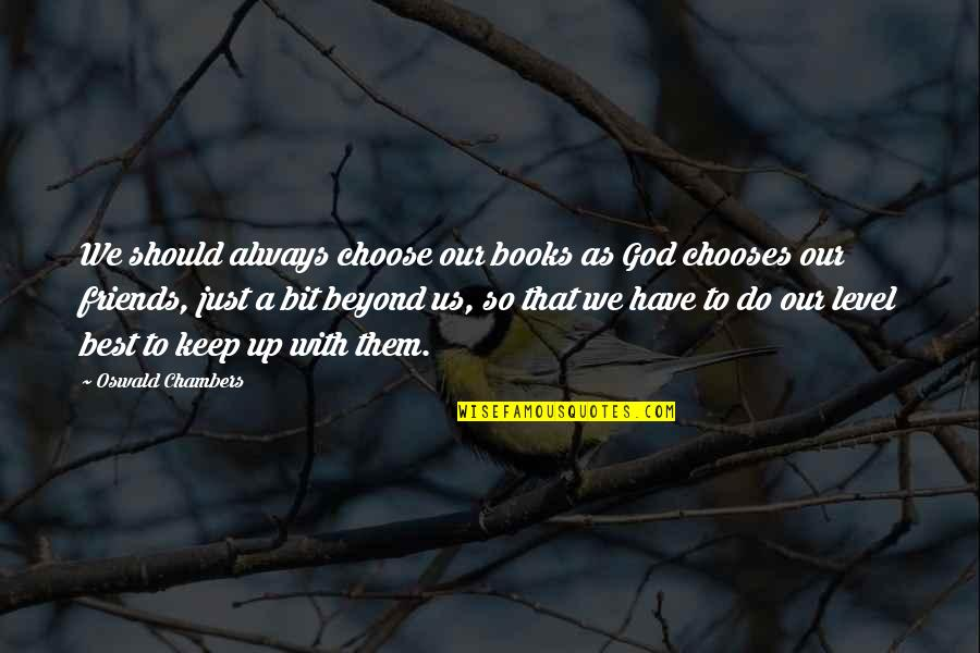 We Should Be More Than Friends Quotes By Oswald Chambers: We should always choose our books as God