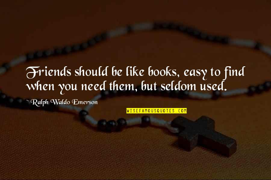 We Should Be More Than Friends Quotes By Ralph Waldo Emerson: Friends should be like books, easy to find