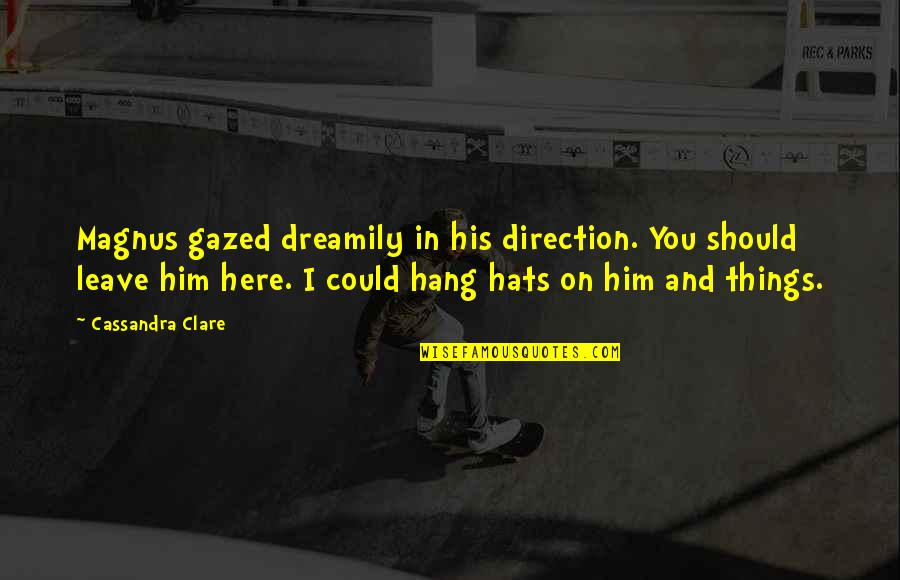 We Should Hang Out Quotes By Cassandra Clare: Magnus gazed dreamily in his direction. You should